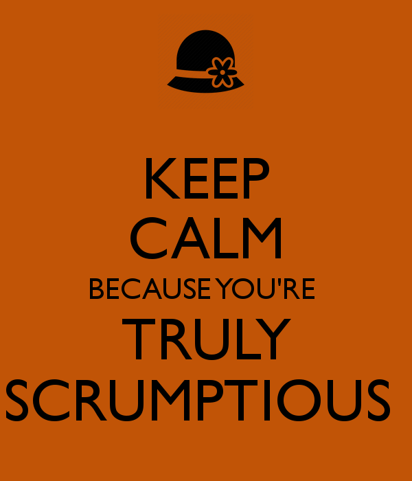 keep-calm-because-you-re-truly-scrumptious-4